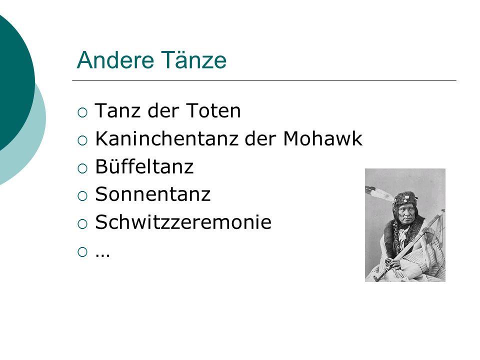 Andere Tänze  Tanz der Toten  Kaninchentanz der Mohawk  Büffeltanz  Sonnentanz  Schwitzzeremonie ……