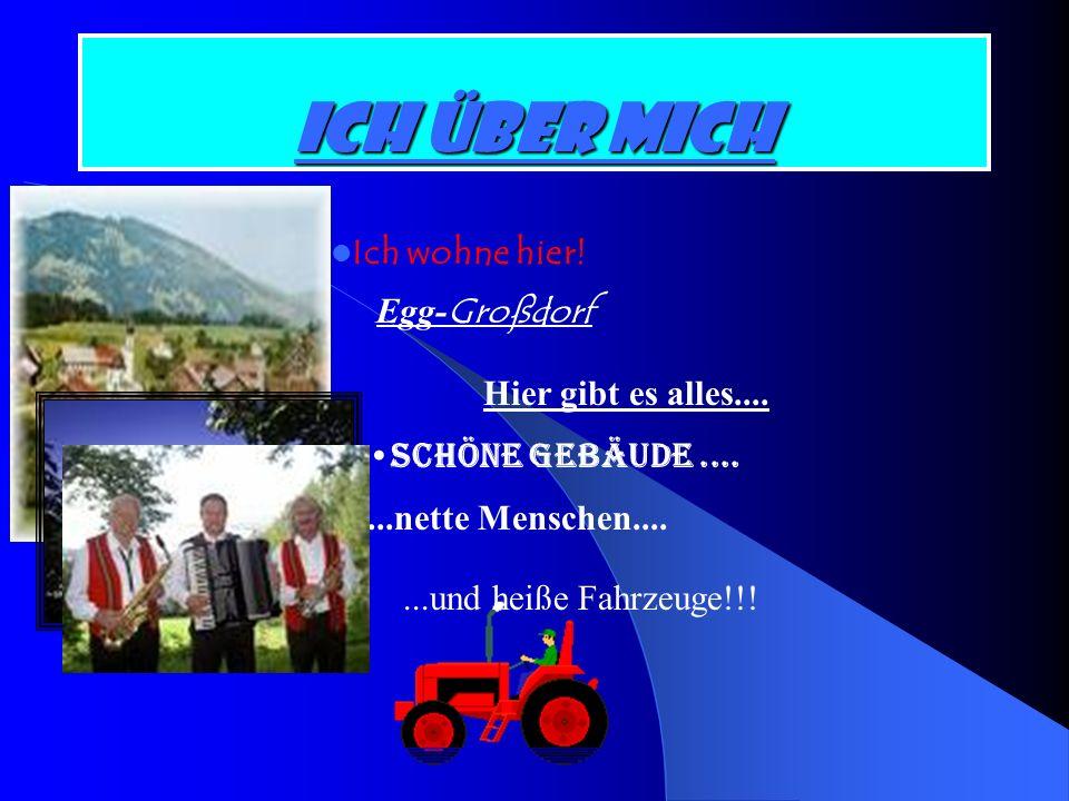 Ich über mich Ich wohne hier.Bregenzerwald (d´wald) Egg- Großdorf Hier gibt es alles....
