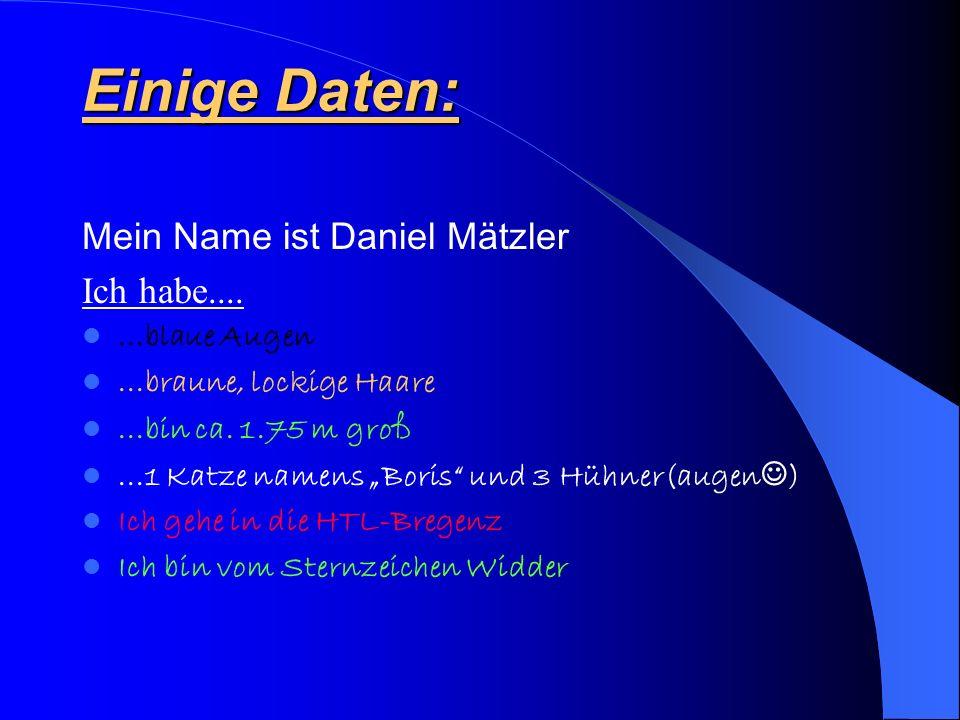 Einige Daten: Mein Name ist Daniel Mätzler Ich habe.......blaue Augen...braune, lockige Haare...bin ca.