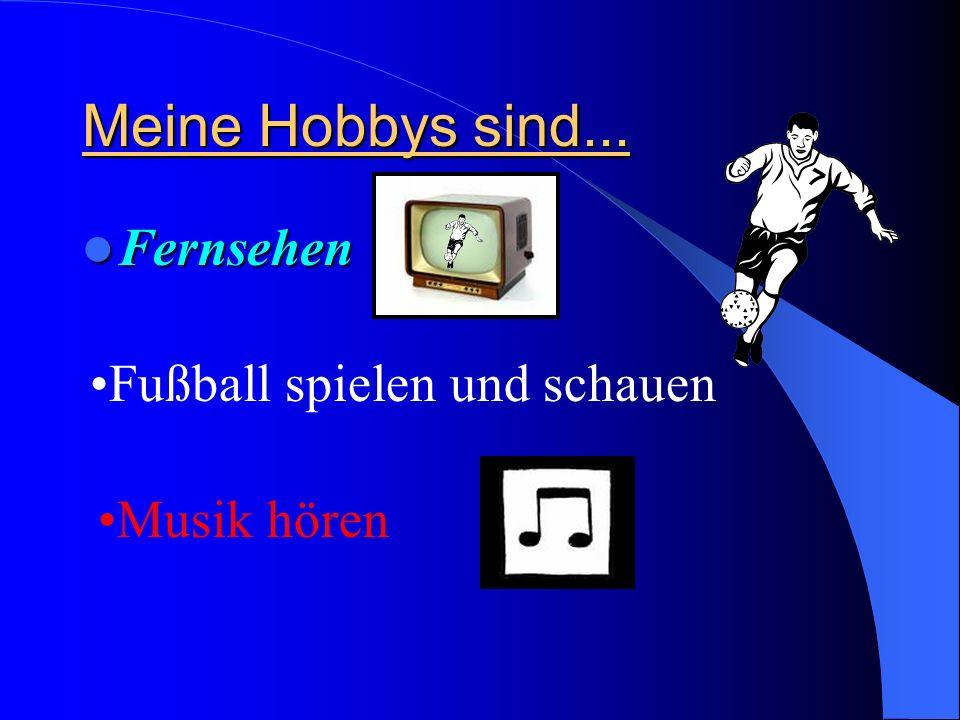 Meine Hobbys sind... Fernsehen Fußball spielen und schauen Musik hören