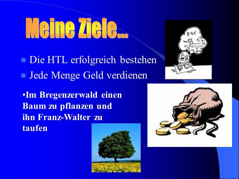 Die HTL erfolgreich bestehen Jede Menge Geld verdienen Im Bregenzerwald einen Baum zu pflanzen und ihn Franz-Walter zu taufen