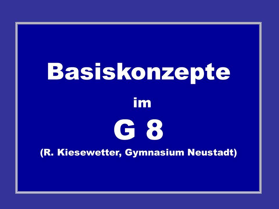 Basiskonzepte im G 8 (R. Kiesewetter, Gymnasium Neustadt)