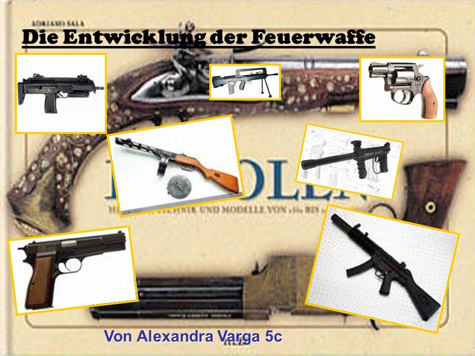 Die Entwicklung der Feuerwaffe Von Alexandra Varga 5c