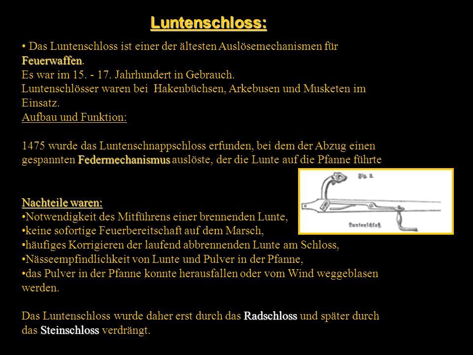 Luntenschloss: Feuerwaffen Das Luntenschloss ist einer der ältesten Auslösemechanismen für Feuerwaffen. Es war im 15. - 17. Jahrhundert in Gebrauch. L