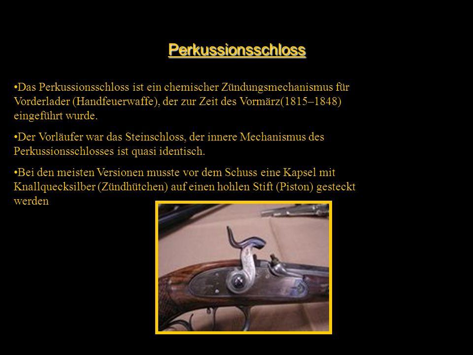 Perkussionsschloss Das Perkussionsschloss ist ein chemischer Zündungsmechanismus für Vorderlader (Handfeuerwaffe), der zur Zeit des Vormärz(1815–1848)