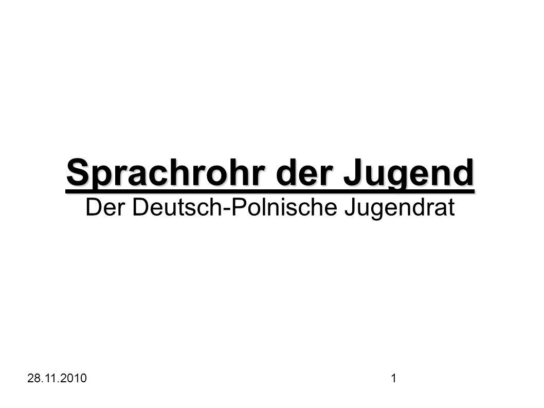 28.11.20101 Sprachrohr der Jugend Der Deutsch-Polnische Jugendrat