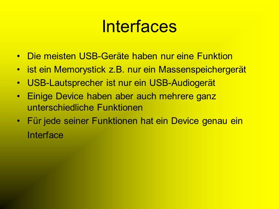 Interfaces Die meisten USB-Geräte haben nur eine Funktion ist ein Memorystick z.B.