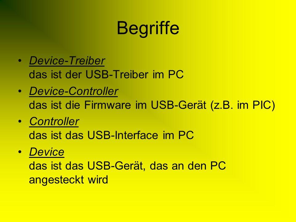 Begriffe Device-Treiber das ist der USB-Treiber im PC Device-Controller das ist die Firmware im USB-Gerät (z.B.