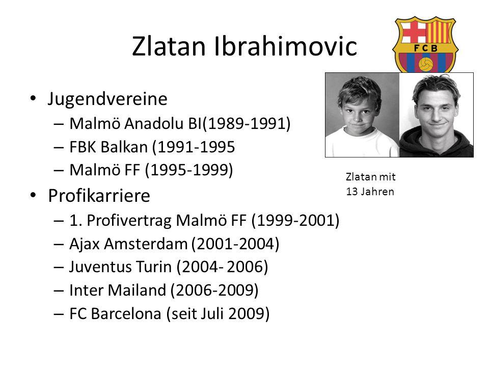 Zlatan Ibrahimovic Jugendvereine – Malmö Anadolu BI(1989-1991) – FBK Balkan (1991-1995 – Malmö FF (1995-1999) Profikarriere – 1. Profivertrag Malmö FF