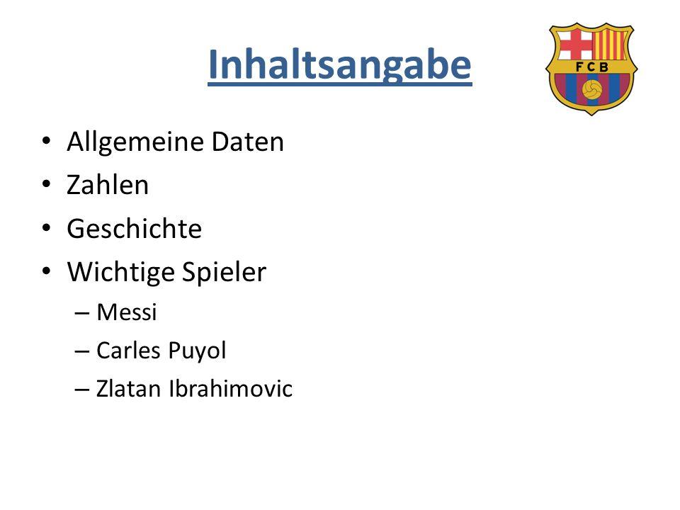Inhaltsangabe Allgemeine Daten Zahlen Geschichte Wichtige Spieler – Messi – Carles Puyol – Zlatan Ibrahimovic