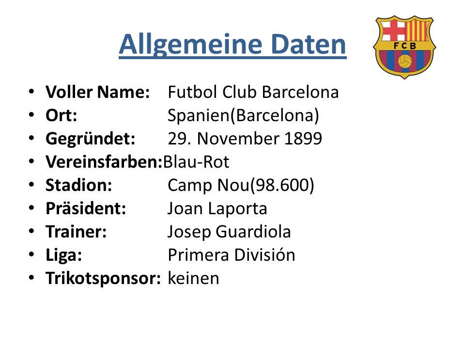 Allgemeine Daten Voller Name:Futbol Club Barcelona Ort:Spanien(Barcelona) Gegründet:29. November 1899 Vereinsfarben:Blau-Rot Stadion:Camp Nou(98.600)