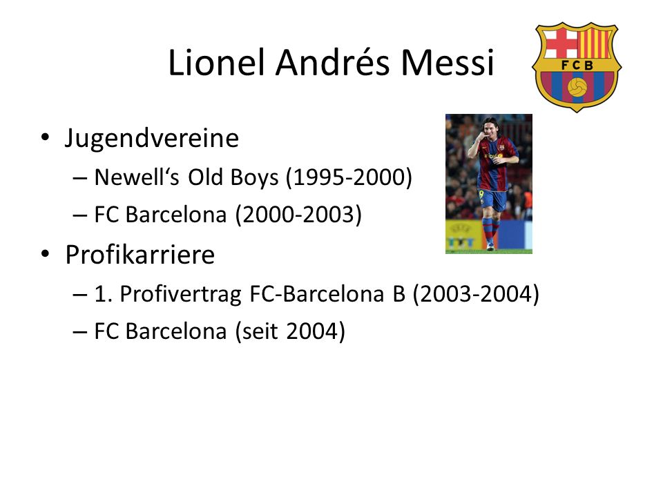 Lionel Andrés Messi Jugendvereine – Newell's Old Boys (1995-2000) – FC Barcelona (2000-2003) Profikarriere – 1. Profivertrag FC-Barcelona B (2003-2004