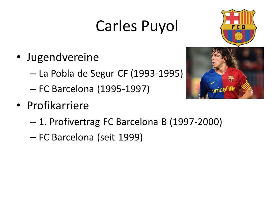 Carles Puyol Jugendvereine – La Pobla de Segur CF (1993-1995) – FC Barcelona (1995-1997) Profikarriere – 1. Profivertrag FC Barcelona B (1997-2000) –