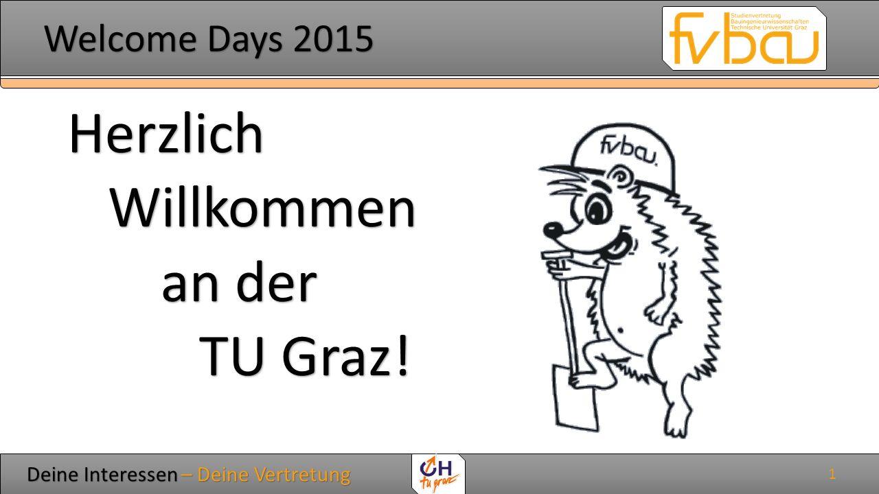 Deine Interessen – Deine Vertretung Deine Interessen – Deine Vertretung Welcome Days 2015 Welcome Days 2015 Herzlich Willkommen Willkommen an der an der TU Graz.