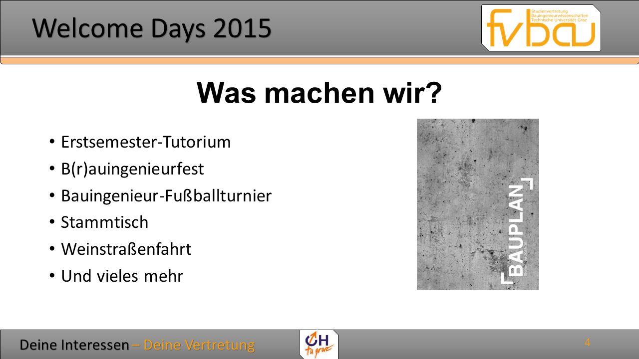 Deine Interessen – Deine Vertretung Deine Interessen – Deine Vertretung Welcome Days 2015 Welcome Days 2015 5