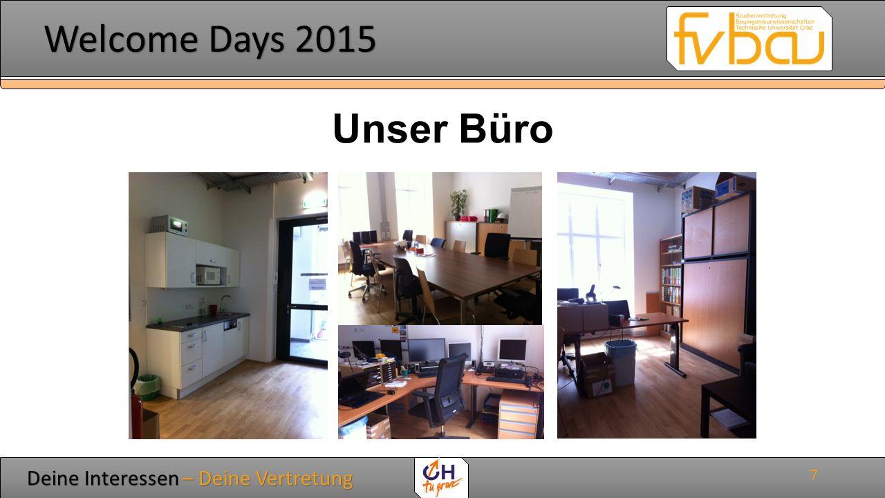 Deine Interessen – Deine Vertretung Deine Interessen – Deine Vertretung Welcome Days 2015 Welcome Days 2015 Unser Büro 7