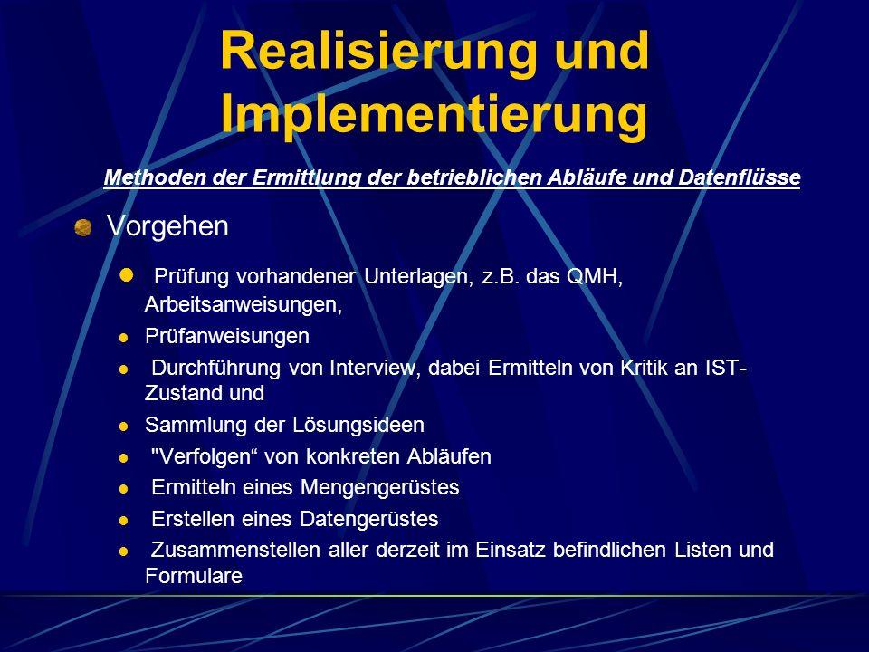 Realisierung und Implementierung Vorgehen Prüfung vorhandener Unterlagen, z.B. das QMH, Arbeitsanweisungen, Prüfanweisungen Durchführung von Interview