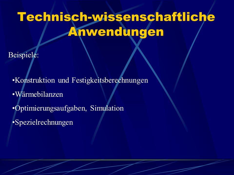 Technisch-wissenschaftliche Anwendungen Beispiele: Konstruktion und Festigkeitsberechnungen Wärmebilanzen Optimierungsaufgaben, Simulation Spezielrechnungen