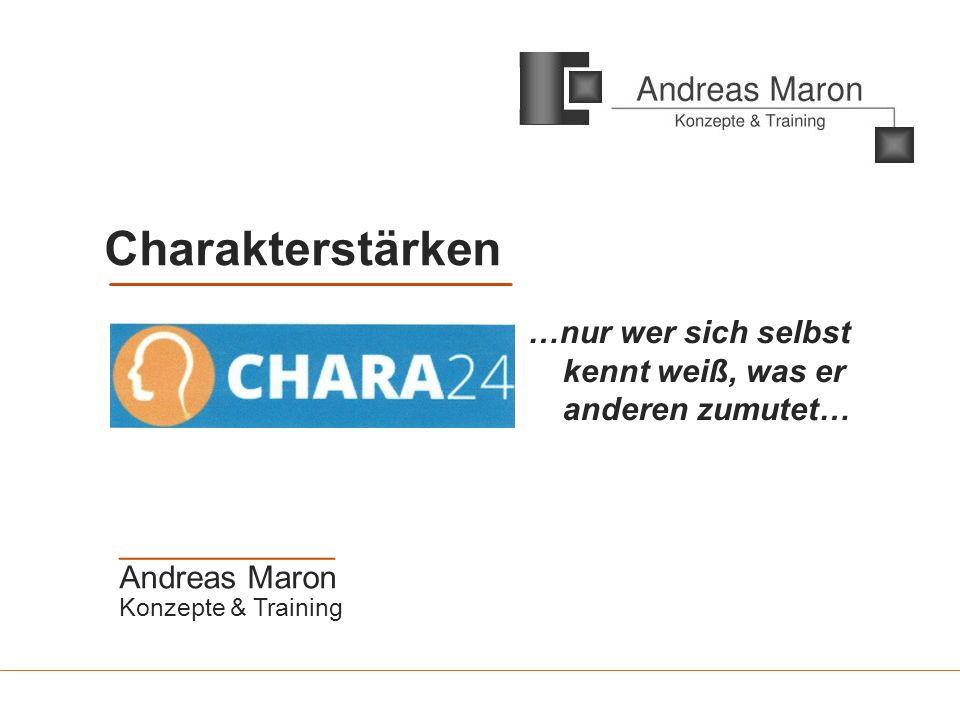 ____________ Andreas Maron Konzepte & Training Charakterstärken …nur wer sich selbst kennt weiß, was er anderen zumutet…