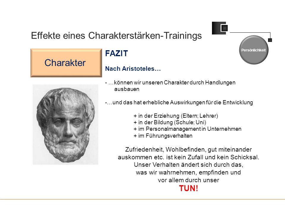 Effekte eines Charakterstärken-Trainings Persönlichkeit Charakter FAZIT Nach Aristoteles… - …können wir unseren Charakter durch Handlungen ausbauen -…