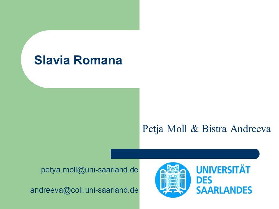 Slavia Romana Petja Moll & Bistra Andreeva petya.moll@uni-saarland.de andreeva@coli.uni-saarland.de