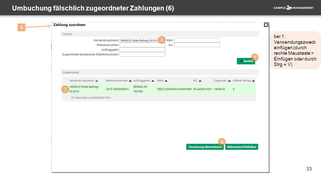 33 Umbuchung fälschlich zugeordneter Zahlungen (6) 1 2 3 4 4 bei 1: Verwendungszweck einfügen (durch rechte Maustaste > Einfügen oder durch Strg + V)