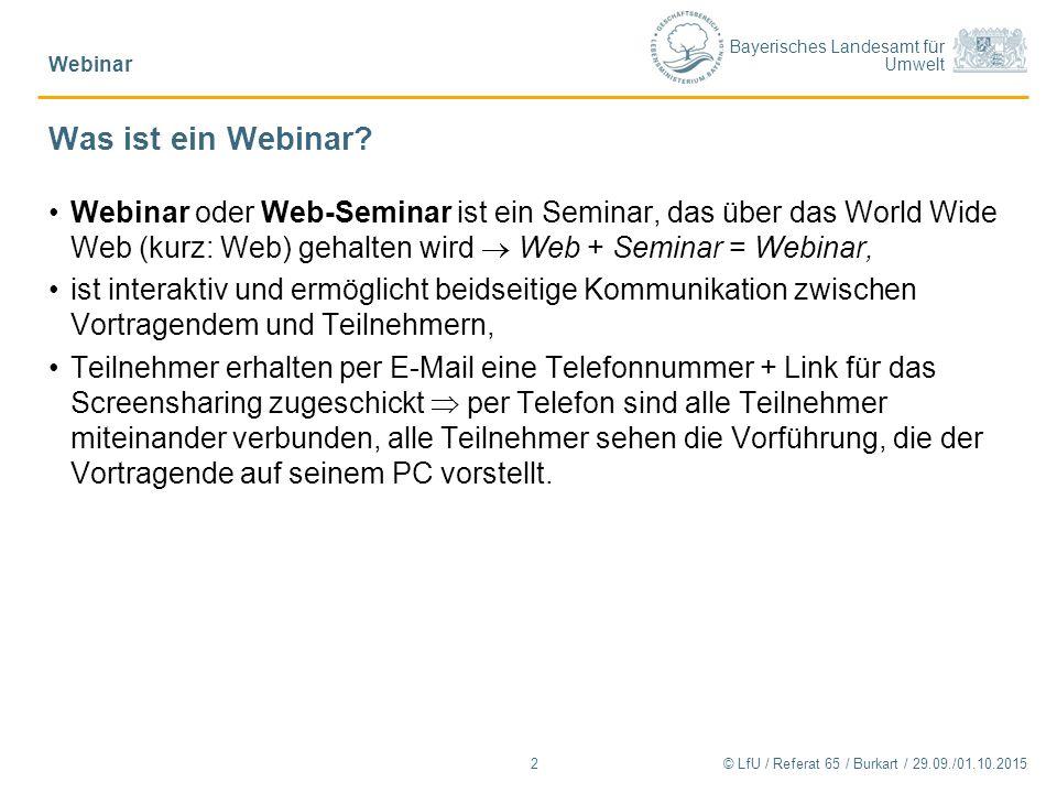 Bayerisches Landesamt für Umwelt © LfU / Referat 65 / Burkart / 29.09./01.10.20152 Webinar Was ist ein Webinar.