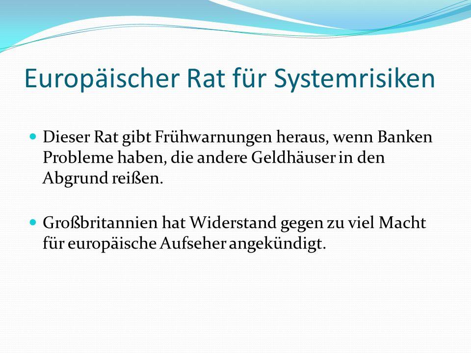 Europäischer Rat für Systemrisiken Dieser Rat gibt Frühwarnungen heraus, wenn Banken Probleme haben, die andere Geldhäuser in den Abgrund reißen.