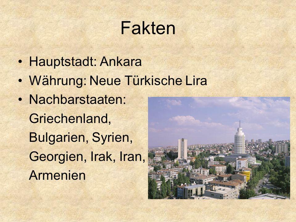 Fakten Hauptstadt: Ankara Währung: Neue Türkische Lira Nachbarstaaten: Griechenland, Bulgarien, Syrien, Georgien, Irak, Iran, Armenien