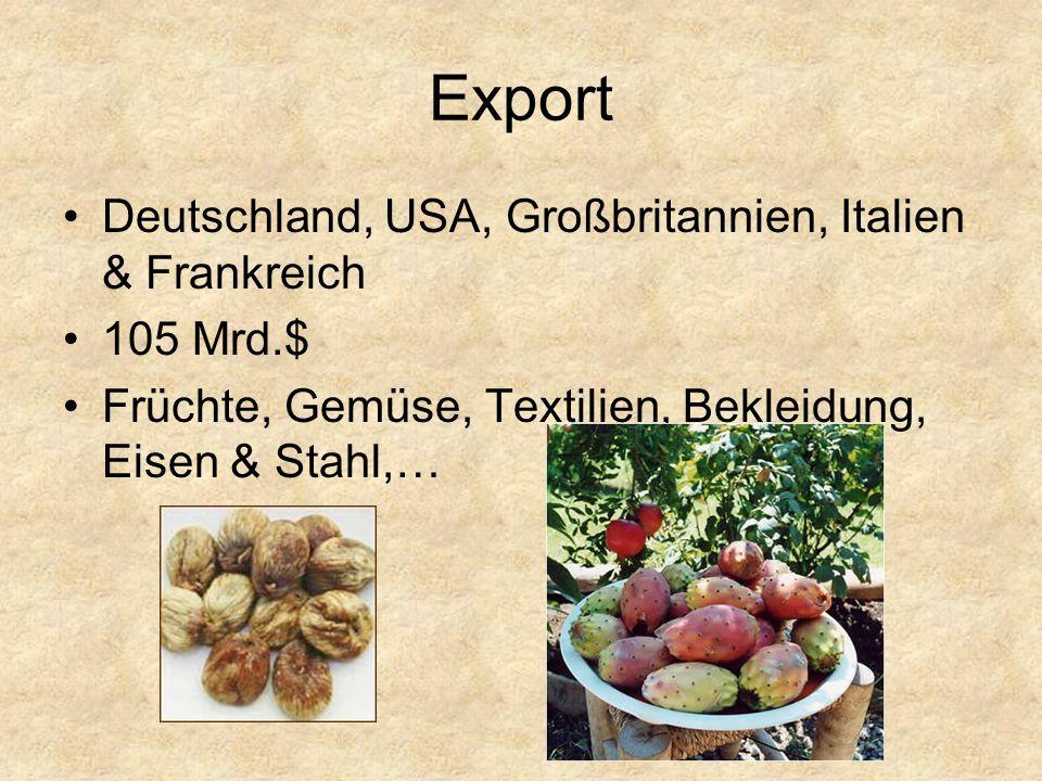 Export Deutschland, USA, Großbritannien, Italien & Frankreich 105 Mrd.$ Früchte, Gemüse, Textilien, Bekleidung, Eisen & Stahl,…