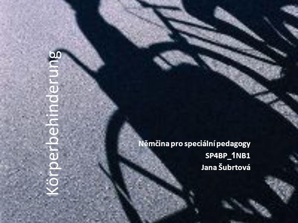 Körperbehinderung Němčina pro speciální pedagogy SP4BP_ 1 NB1 Jana Šubrtová