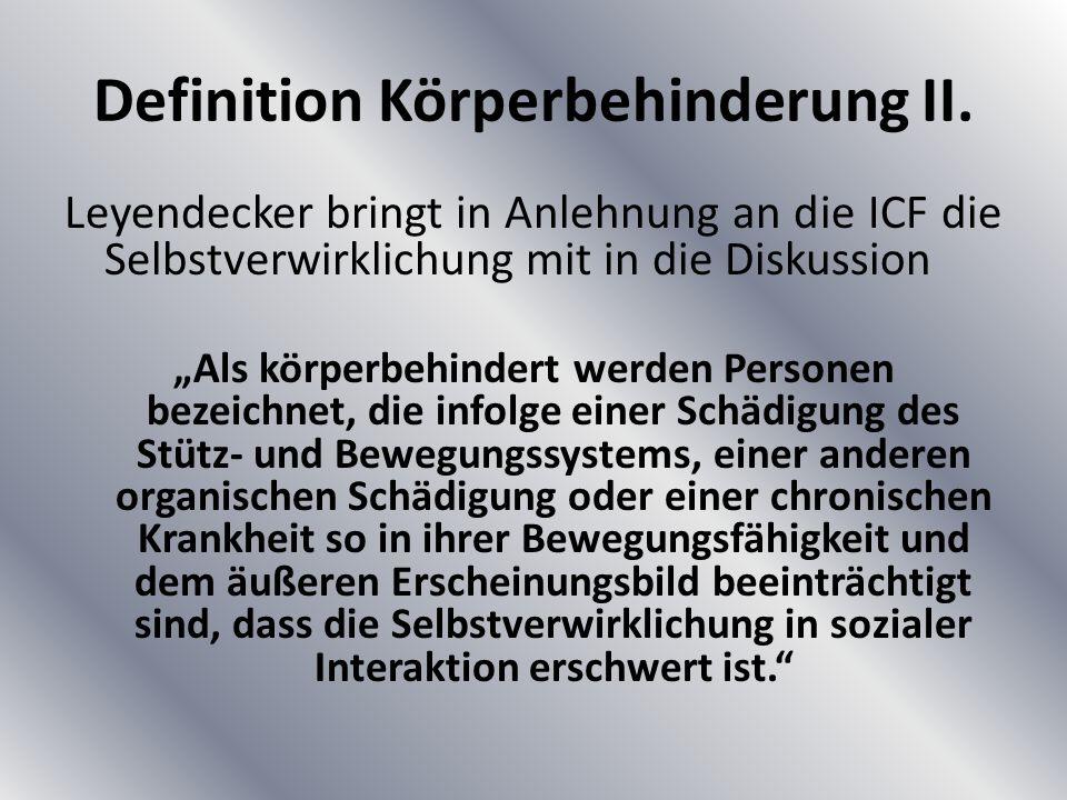 """Definition Körperbehinderung II. Leyendecker bringt in Anlehnung an die ICF die Selbstverwirklichung mit in die Diskussion """"Als körperbehindert werden"""