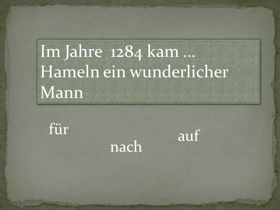 Im Jahre 1284 kam … Hameln ein wunderlicher Mann für nach auf