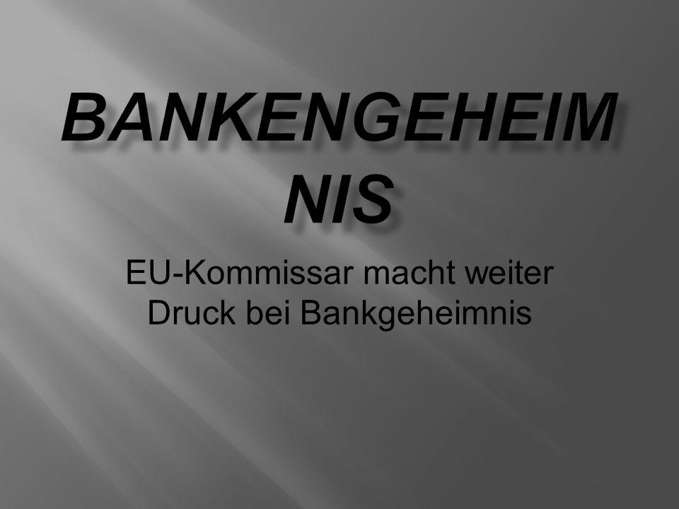 EU-Kommissar macht weiter Druck bei Bankgeheimnis