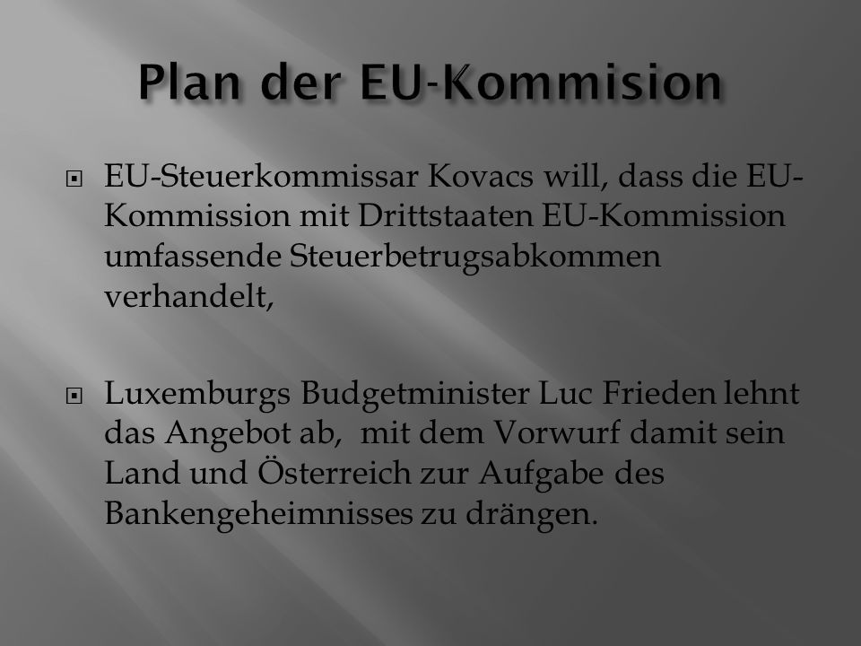  EU-Steuerkommissar Kovacs will, dass die EU- Kommission mit Drittstaaten EU-Kommission umfassende Steuerbetrugsabkommen verhandelt,  Luxemburgs Bud