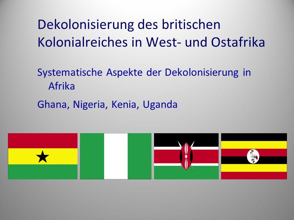 Dekolonisierung des britischen Kolonialreiches in West- und Ostafrika Systematische Aspekte der Dekolonisierung in Afrika Ghana, Nigeria, Kenia, Ugand