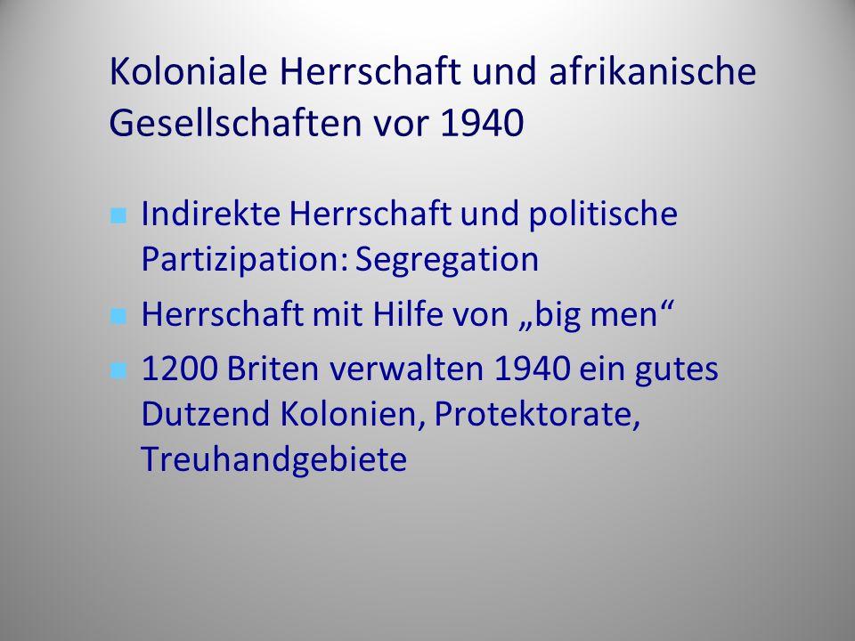 Koloniale Herrschaft und afrikanische Gesellschaften vor 1940 Indirekte Herrschaft und politische Partizipation: Segregation Herrschaft mit Hilfe von