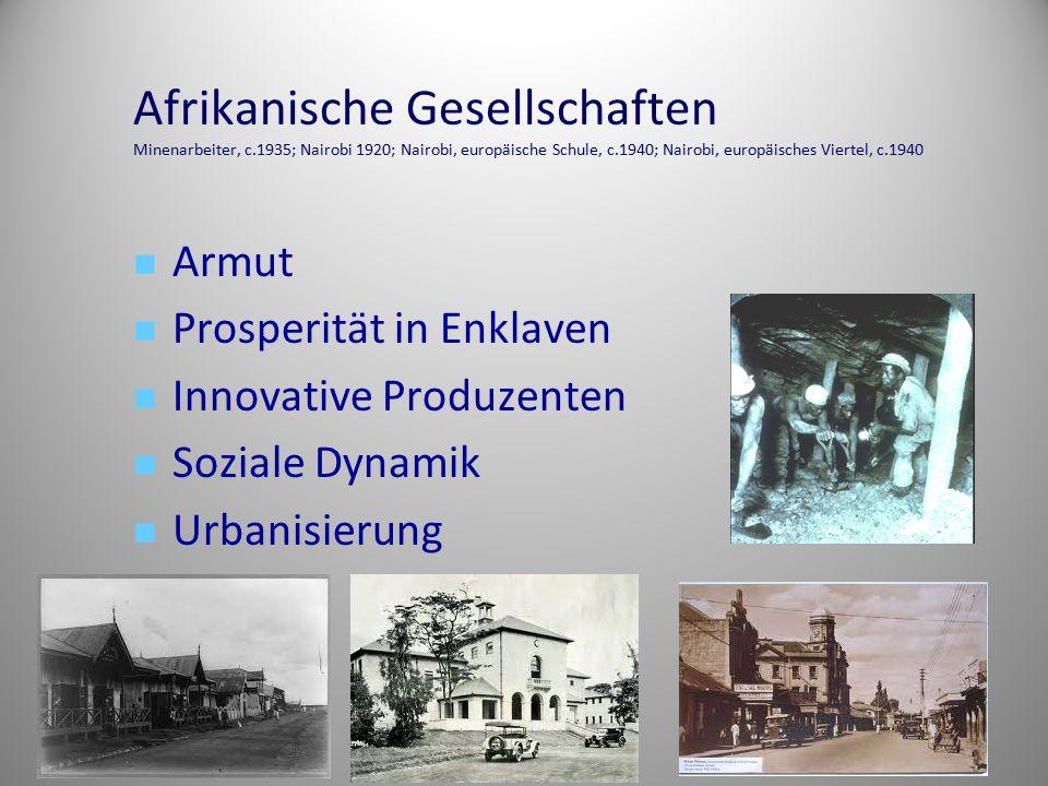 Afrikanische Gesellschaften Minenarbeiter, c.1935; Nairobi 1920; Nairobi, europäische Schule, c.1940; Nairobi, europäisches Viertel, c.1940 Armut Pros