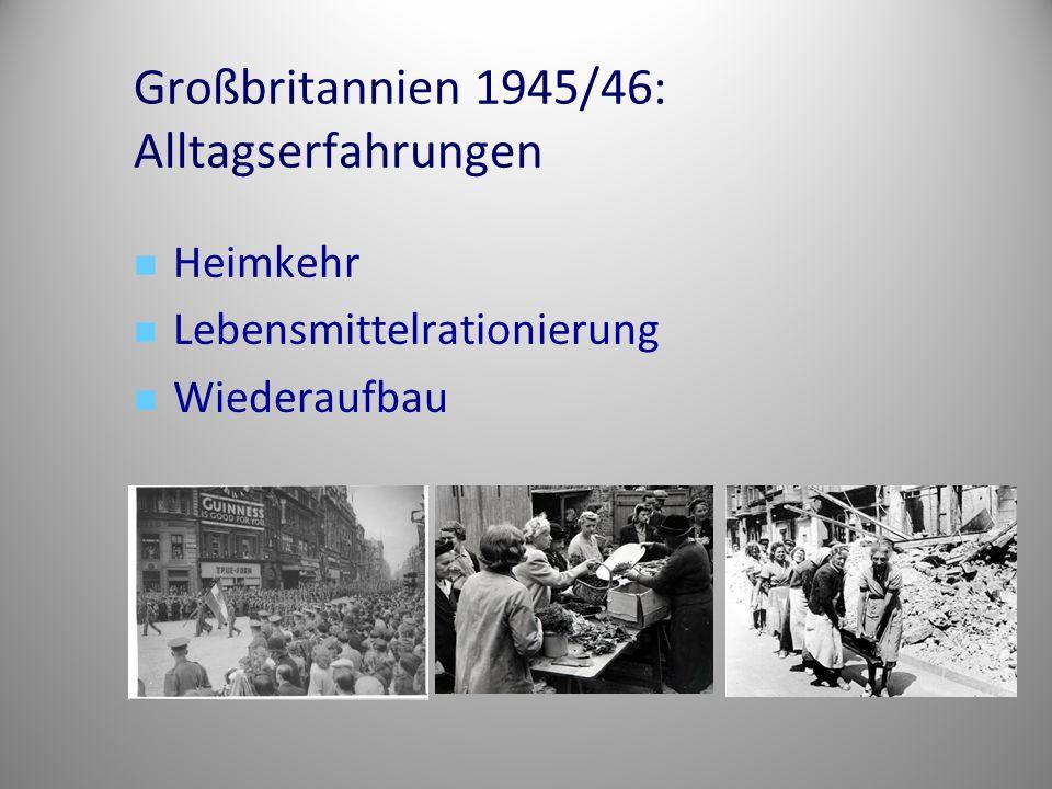 Großbritannien 1945/46: Alltagserfahrungen Heimkehr Lebensmittelrationierung Wiederaufbau