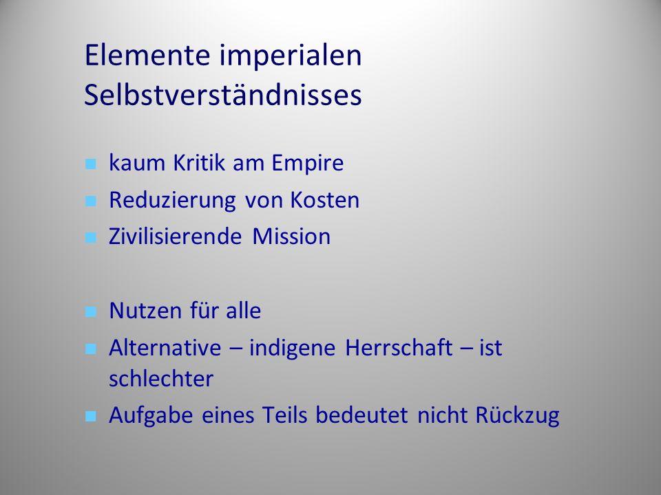 Elemente imperialen Selbstverständnisses kaum Kritik am Empire Reduzierung von Kosten Zivilisierende Mission Nutzen für alle Alternative – indigene He