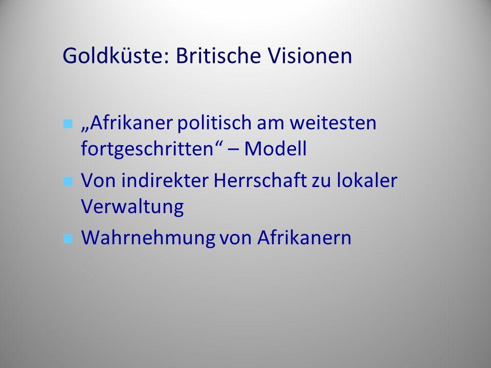 """Goldküste: Britische Visionen """"Afrikaner politisch am weitesten fortgeschritten"""" – Modell Von indirekter Herrschaft zu lokaler Verwaltung Wahrnehmung"""