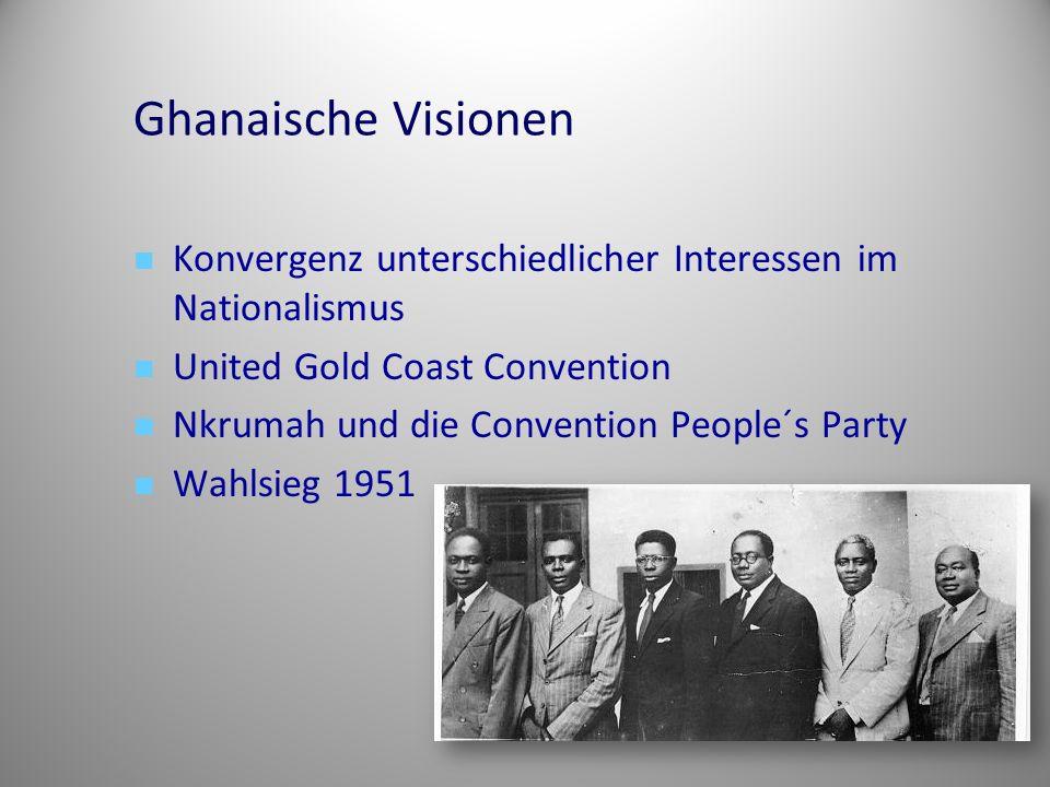 Ghanaische Visionen Konvergenz unterschiedlicher Interessen im Nationalismus United Gold Coast Convention Nkrumah und die Convention People´s Party Wa