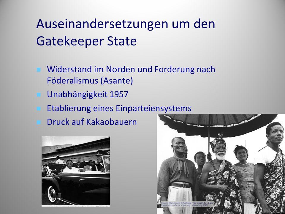 Auseinandersetzungen um den Gatekeeper State Widerstand im Norden und Forderung nach Föderalismus (Asante) Unabhängigkeit 1957 Etablierung eines Einpa