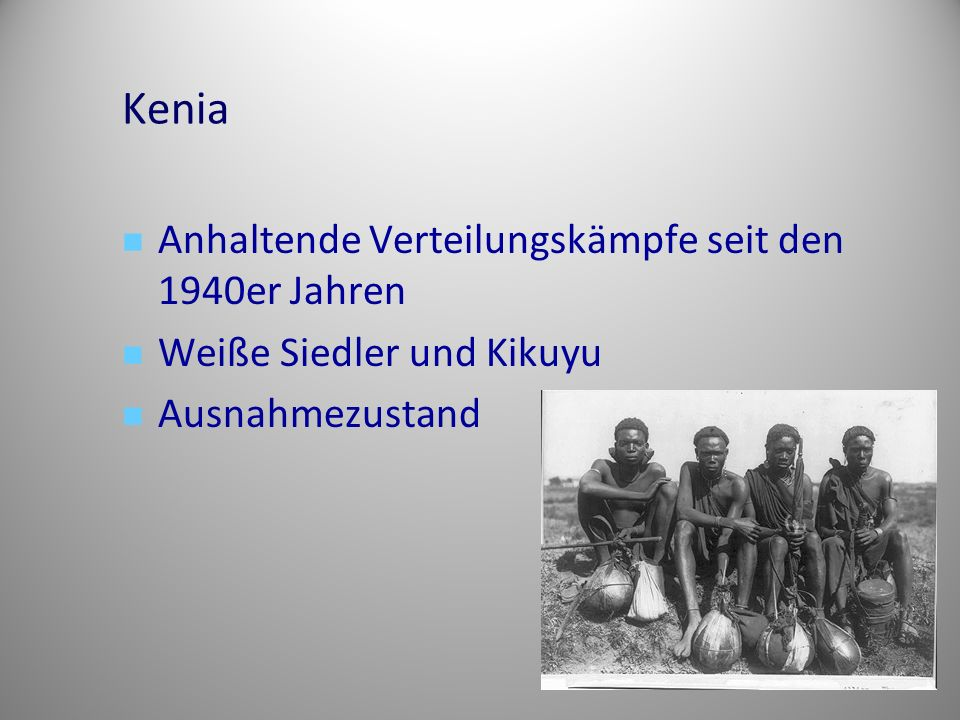 Kenia Anhaltende Verteilungskämpfe seit den 1940er Jahren Weiße Siedler und Kikuyu Ausnahmezustand
