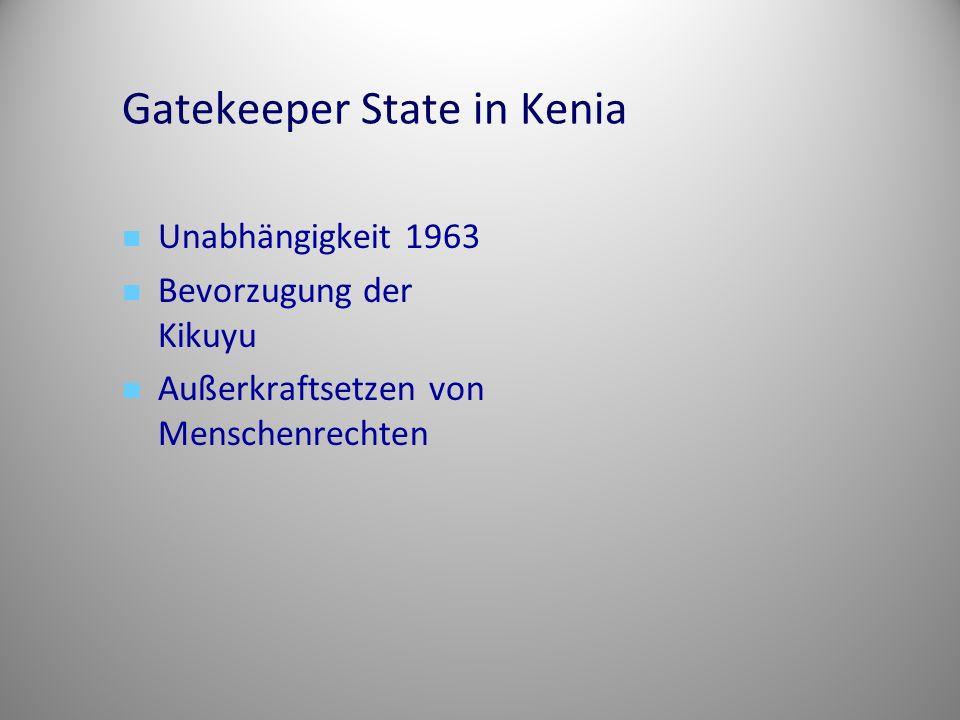 Gatekeeper State in Kenia Unabhängigkeit 1963 Bevorzugung der Kikuyu Außerkraftsetzen von Menschenrechten