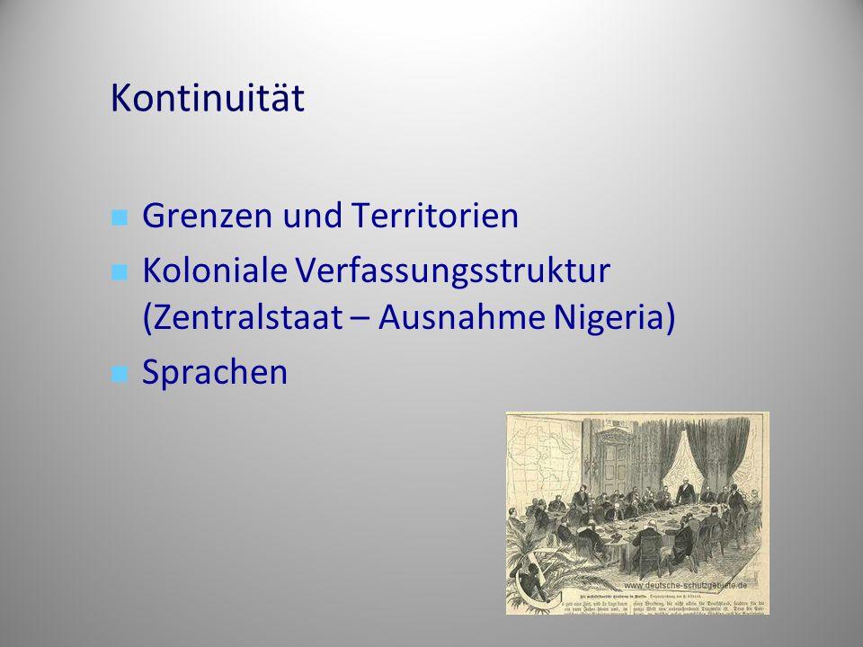 Grenzen und Territorien Koloniale Verfassungsstruktur (Zentralstaat – Ausnahme Nigeria) Sprachen Kontinuität