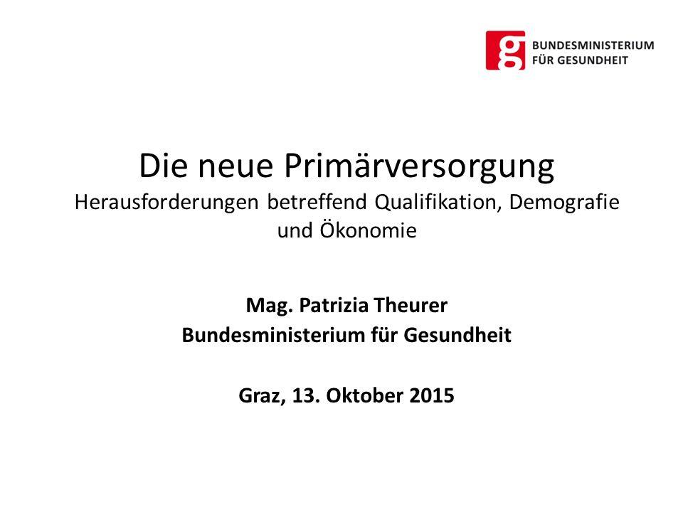 Die neue Primärversorgung Herausforderungen betreffend Qualifikation, Demografie und Ökonomie Mag.