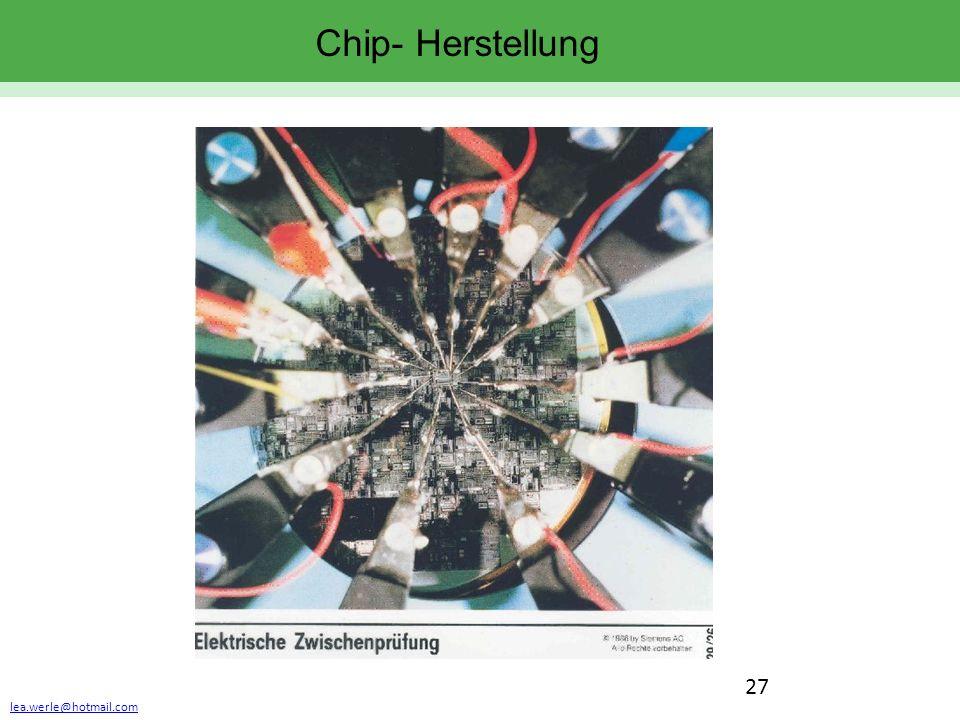 lea.werle@hotmail.com 27 Chip- Herstellung