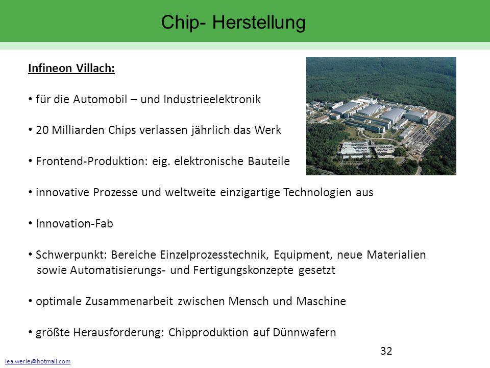 lea.werle@hotmail.com 32 Chip- Herstellung Infineon Villach: für die Automobil – und Industrieelektronik 20 Milliarden Chips verlassen jährlich das We