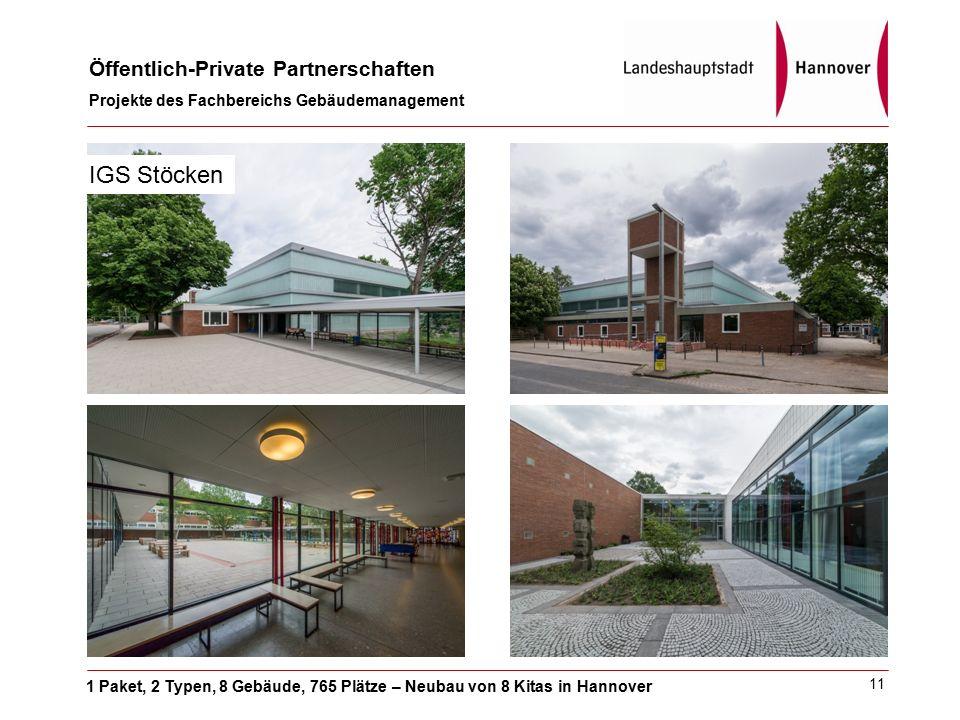 1 Paket, 2 Typen, 8 Gebäude, 765 Plätze – Neubau von 8 Kitas in Hannover Öffentlich-Private Partnerschaften Projekte des Fachbereichs Gebäudemanagement 11 IGS Stöcken